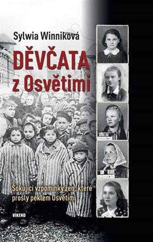 Děvčata z Osvětimi:Šokující vzpomínky žen, které prošly peklem Osvětimi - Sylwia Winniková | Booksquad.ink