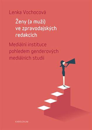 Ženy (a muži) ve zpravodajských redakcích:Mediální instituce pohledem genderových mediálních studií - Lenka Vochocová | Replicamaglie.com
