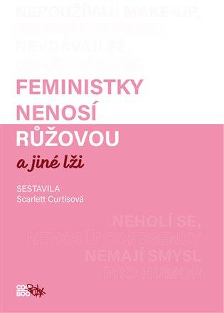 Feministky nenosí růžovou a jiné lži - Scarlett Curtisová, | Booksquad.ink