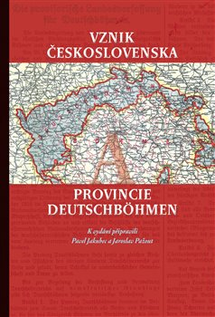 Obálka titulu Vznik Československa a provincie Deutschböhmen