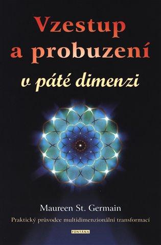Vzestup a probuzení v páté dimenzii:Praktický průvodce multidimenzionální transformací - Maureen St. Germain | Booksquad.ink
