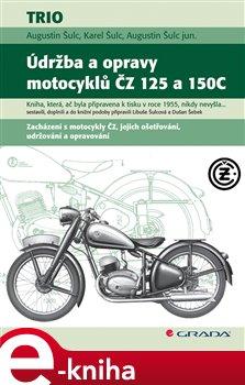 Údržba a opravy motocyklů ČZ 125 a 150C - Augustin Šulc, Karel Šulc, Augustin jun. Šulc