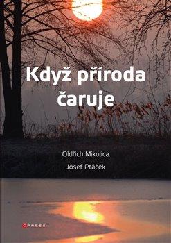 Když příroda čaruje - Josef Ptáček, Oldřich Mikulica