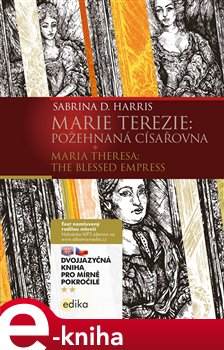 Marie Terezie B1/B2. Maria Theresa: The Blessed Empress - Karolína Wellartová, Sabrina D. Harris