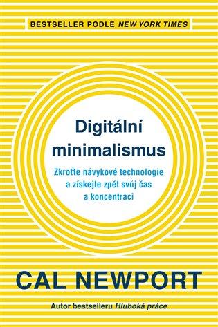 Digitální minimalismus:Zkroťte návykové technologie a získejte zpět svůj čas a koncentraci - Cal Newport | Booksquad.ink