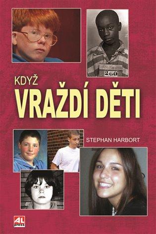 Když vraždí děti - Stephan Harbort | Booksquad.ink