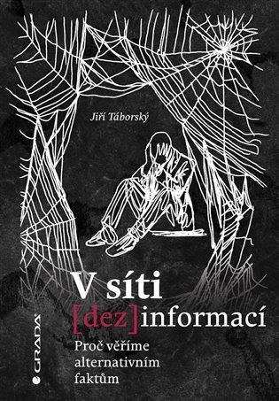 V síti dezinformací:Proč věříme alternativním faktům - Jiří Táborský | Booksquad.ink