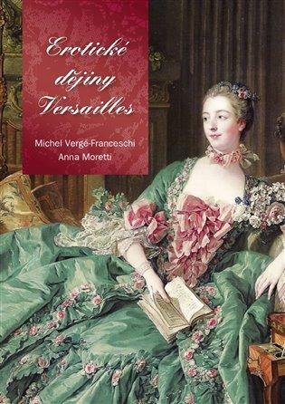 Erotické dějiny Versailles - Anne Moretti, | Booksquad.ink