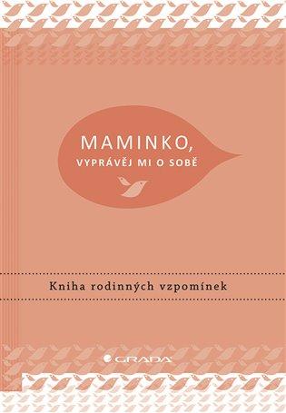 Maminko, vyprávěj mi o sobě:Kniha rodinných vzpomínek - Elma van Vliet | Booksquad.ink