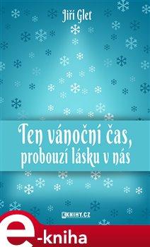 Obálka titulu Ten vánoční čas, probouzí lásku v nás