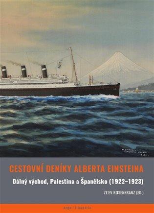 Cestovní deníky Alberta Einsteina:Dálný východ, Palestina a Španělsko (1922-1923) - Albert Einstein, | Replicamaglie.com