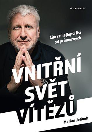 Vnitřní svět vítězů:Čím se nejlepší liší od průměrných - Marian Jelínek | Booksquad.ink
