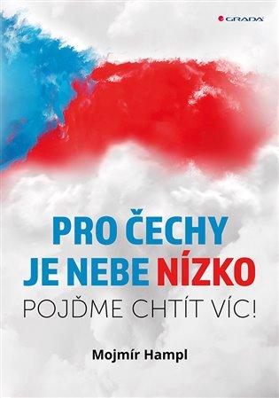 Pro Čechy je nebe nízko:Pojďme chtít víc - Mojmír Hampl | Booksquad.ink