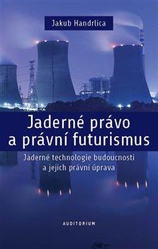 Obálka titulu Jaderné právo a právní futurismus