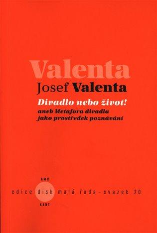 Divadlo nebo život!:aneb Metafora divadla jako prostředek poznávání - Josef Valenta | Booksquad.ink