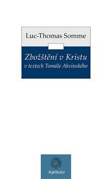 Obálka titulu Zbožštění v Kristu v textech Tomáše Akvinského