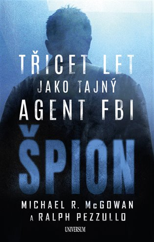 Špion: Třicet let jako tajný agent FBI - Michael R. McGowan,   Booksquad.ink