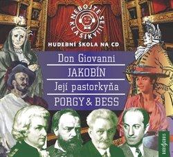 Obálka titulu Nebojte se klasiky! Don Giovanni, Jakobín, Její Pastorkyňa, Porky & Bess - komplet