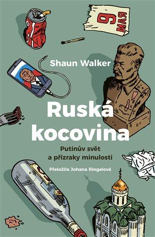 Ruská kocovina:Putinův svět a přízraky minulosti - Shaun Walker | Booksquad.ink