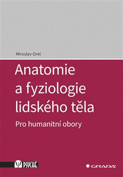 Anatomie a fyziologie lidského těla. Pro humanitní obory - Miroslav Orel