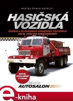 Hasičská vozidla. Česká a slovenská hasičská technika od roku 1904 do současnosti - Marián Šuman-Hreblay
