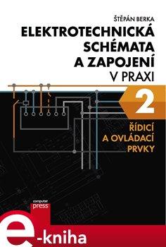 Elektrotechnická schémata a zapojení v praxi 2. Řídicí a ovládací prvky - Štěpán Berka