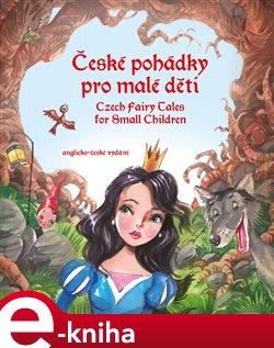 České pohádky pro malé děti - Czech Fairy Tales for Small Children. anglicko-české vydání - Eva Mrázková