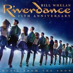 Riverdance 25th Anniversary. Music From The Show - Bill Whelan