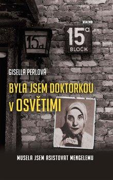 Byla jsem doktorkou v Osvětimi - Musela jsem asistovat Mengelemu - Gisella Perlová