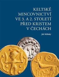Obálka titulu Keltské mincovnictví ve 3. a 2. století před Kristem v Čechách
