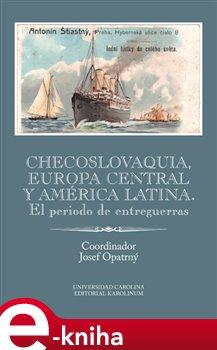 Obálka titulu Checoslovaquia, Europa Central y América Latina. El periodo de entreguerras
