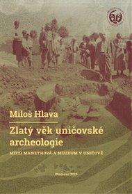 Zlatý věk uničovské archeologie