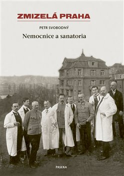 Obálka titulu Zmizelá Praha-Nemocnice a Sanatoria