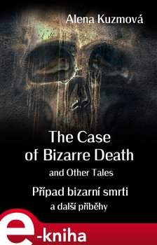 Obálka titulu The Case of Bizarre Death and Other Tales/Případ bizarní smrti a další příběhy