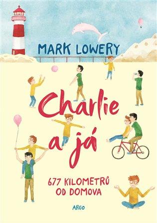 Charlie a já:677 kilometrů od domova - Mark Lowery | Booksquad.ink