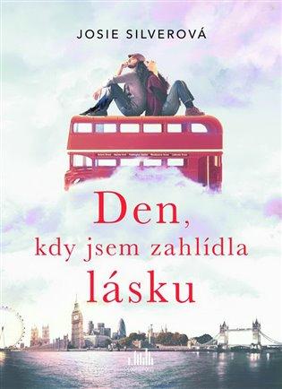 Den, kdy jsem zahlídla lásku - Josie Silverová | Booksquad.ink