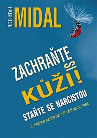 Zachraňte si kůži! Staňte se narcistou:Je načase naučit se mít rádi sami sebe - Fabrice Midal   Booksquad.ink