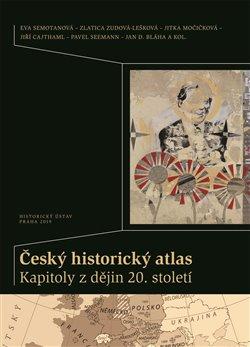 Obálka titulu Český historický atlas. Kapitoly z dějin 20. století