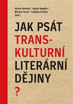 Obálka titulu Jak psát transkulturní literární dějiny?
