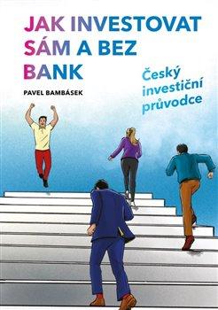 Obálka titulu Jak investovat sám a bez bank - Český investiční průvodce