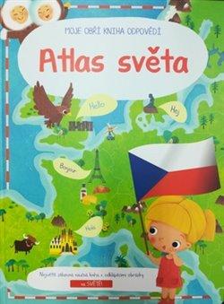 Moje obří kniha odpovědí Atlas světa XL