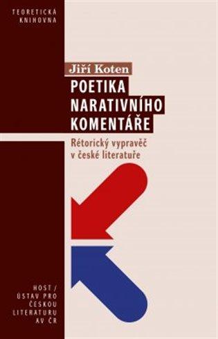 Poetika narativního komentáře:Rétorický vypravěč v české literatuře - Jiří Koten | Booksquad.ink