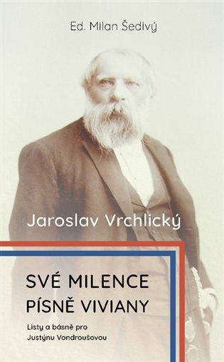 Své milence, písně Viviany /komplet/:Listy a básně pro Justýnou Vondroušovou - Milan Šedivý (ed.), | Booksquad.ink