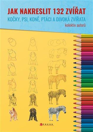 Jak nakreslit 132 zvířat:Kočky, psi, koně, ptáci a divoká zvířata - -   Booksquad.ink