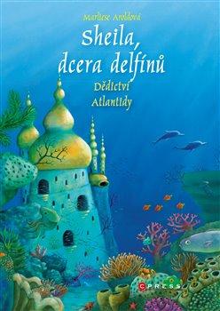 Obálka titulu Sheila, dcera delfínů: Dědictví Atlantidy