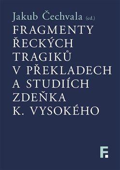 Obálka titulu Fragmenty řeckých tragiků v překladech a studiích Zdeňka K. Vysokého