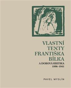 Obálka titulu Vlastní texty Františka Bílka a dobová kritika 1896–1941