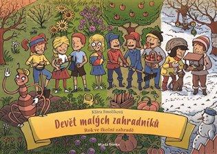 Devět malých zahradníků:Rok ve školní zahradě - Klára Smolíková   Booksquad.ink