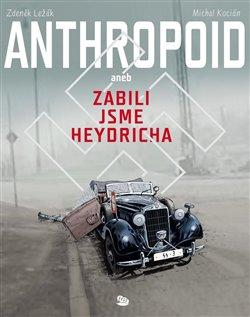 Obálka titulu Anthropoid aneb zabili jsme Heydricha