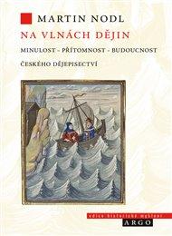 Na vlnách dějin: minulost, přítomnost a budoucnost českého dějepisectví